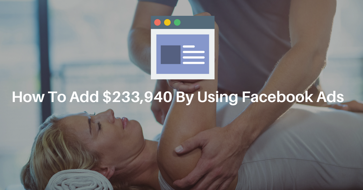How to add 233,940 to your chiropractic practice by using Facebook ads